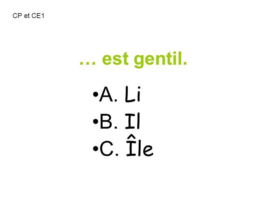 CP et CE1 … est gentil. A. Li B. Il C. Île