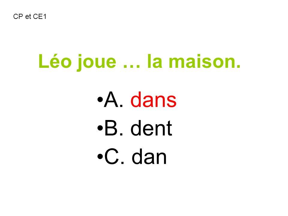 CP et CE1 Léo joue … la maison. A. dans B. dent C. dan