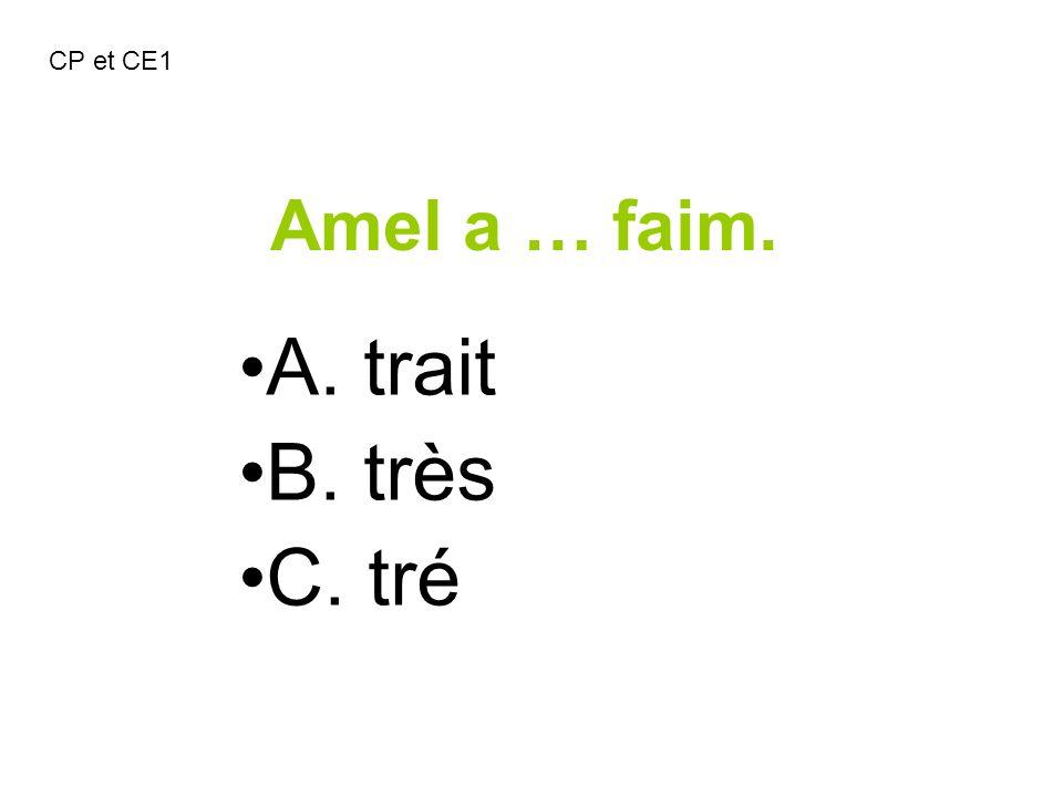 CP et CE1 Amel a … faim. A. trait B. très C. tré