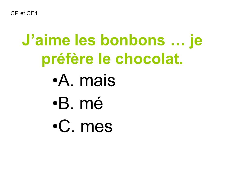 J'aime les bonbons … je préfère le chocolat.