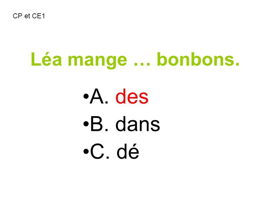 CP et CE1 Léa mange … bonbons. A. des B. dans C. dé