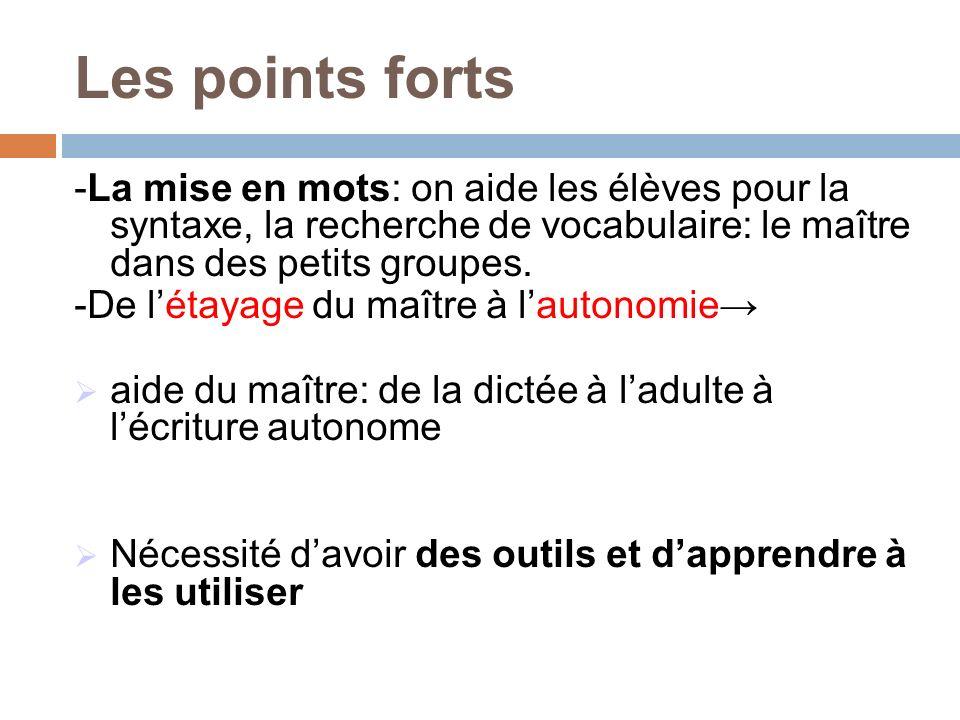 Les points forts -La mise en mots: on aide les élèves pour la syntaxe, la recherche de vocabulaire: le maître dans des petits groupes.