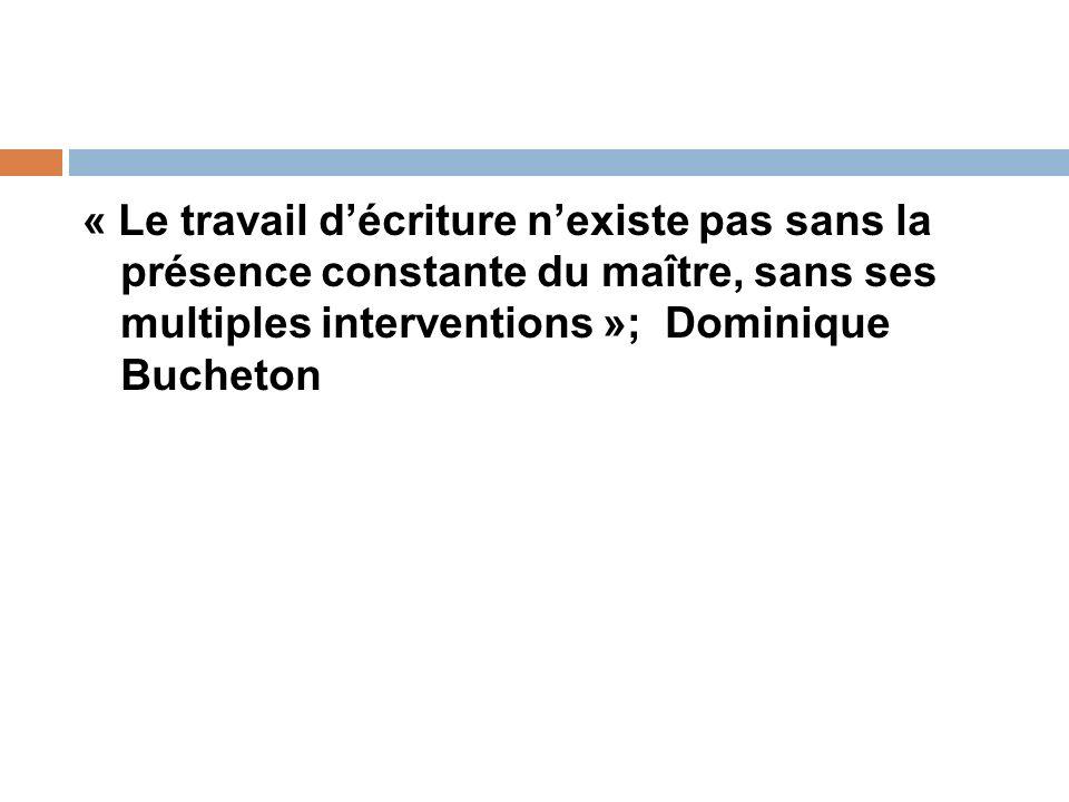 « Le travail d'écriture n'existe pas sans la présence constante du maître, sans ses multiples interventions »; Dominique Bucheton