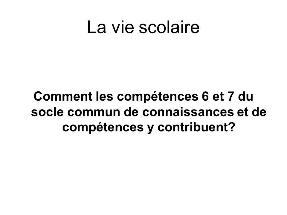 La vie scolaire Comment les compétences 6 et 7 du socle commun de connaissances et de compétences y contribuent