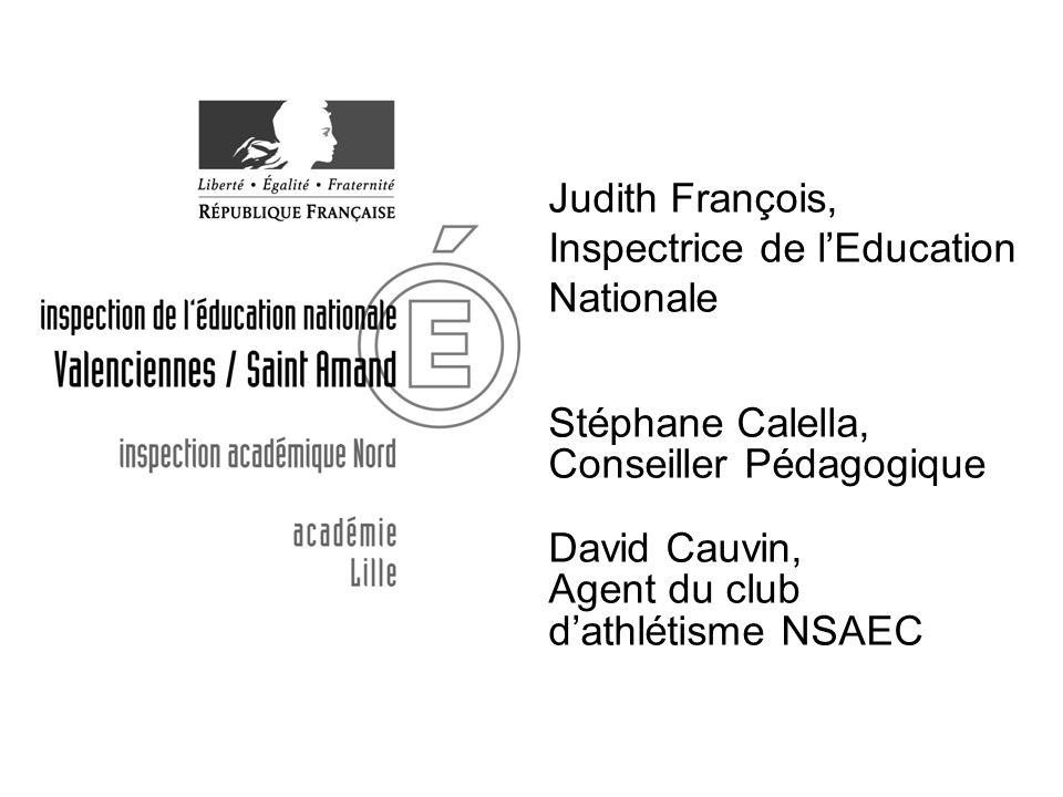 Judith François, Inspectrice de l'Education Nationale. Stéphane Calella, Conseiller Pédagogique. David Cauvin,