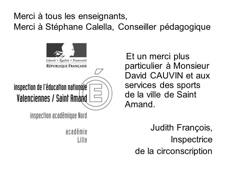 Merci à tous les enseignants, Merci à Stéphane Calella, Conseiller pédagogique