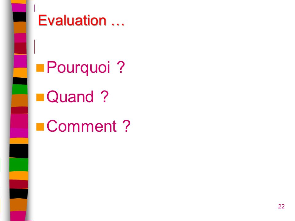 Evaluation … Pourquoi Quand Comment