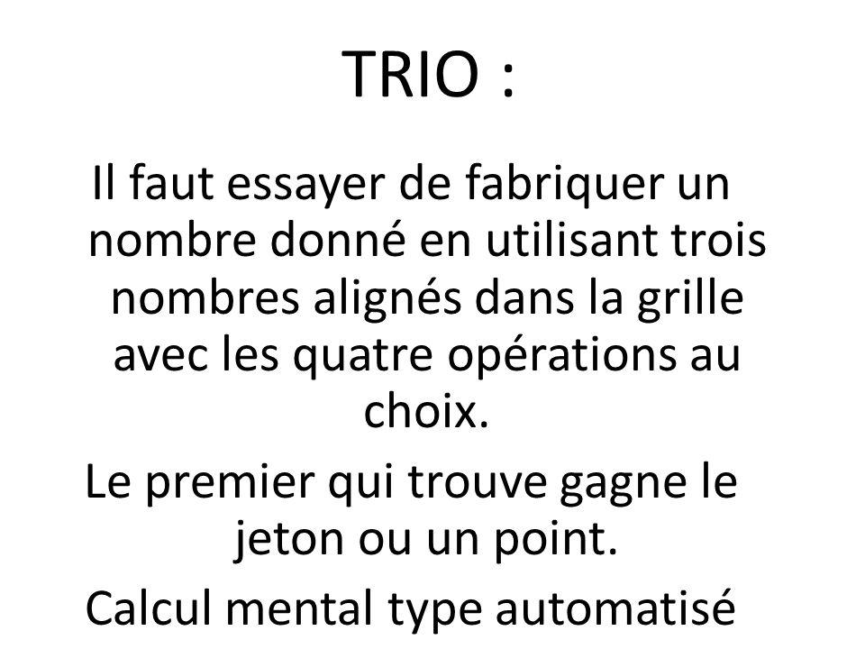 TRIO : Il faut essayer de fabriquer un nombre donné en utilisant trois nombres alignés dans la grille avec les quatre opérations au choix.