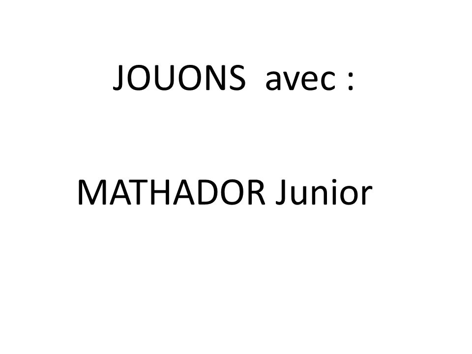 JOUONS avec : MATHADOR Junior