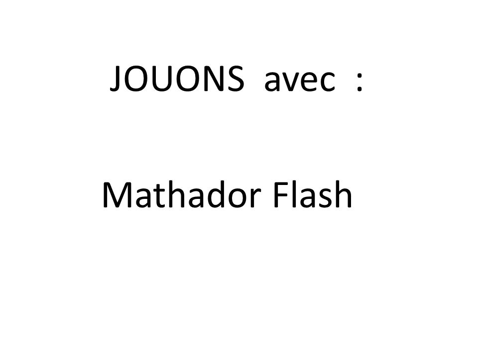 JOUONS avec : Mathador Flash