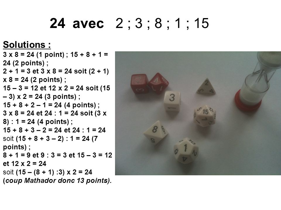 avec 2 ; 3 ; 8 ; 1 ; 15 Solutions : 3 x 8 = 24 (1 point) ; 15 + 8 + 1 = 24 (2 points) ;