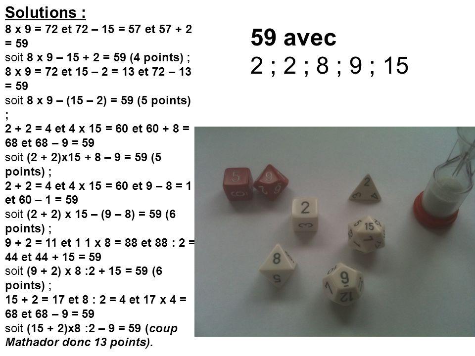 Solutions : 8 x 9 = 72 et 72 – 15 = 57 et 57 + 2 = 59. soit 8 x 9 – 15 + 2 = 59 (4 points) ; 8 x 9 = 72 et 15 – 2 = 13 et 72 – 13 = 59.