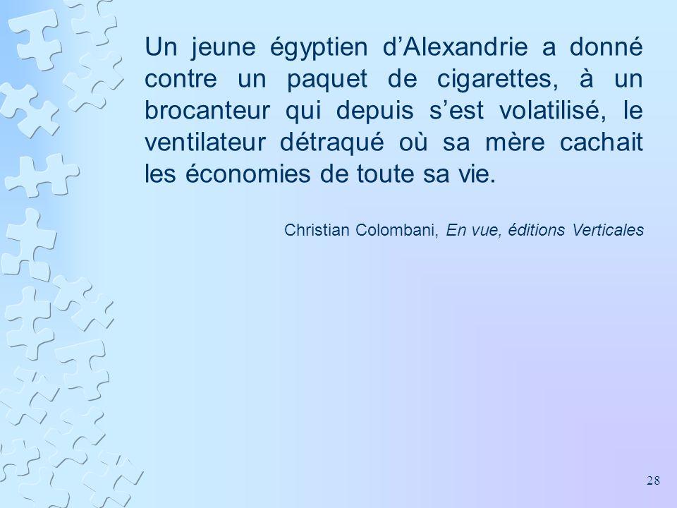 Un jeune égyptien d'Alexandrie a donné contre un paquet de cigarettes, à un brocanteur qui depuis s'est volatilisé, le ventilateur détraqué où sa mère cachait les économies de toute sa vie.