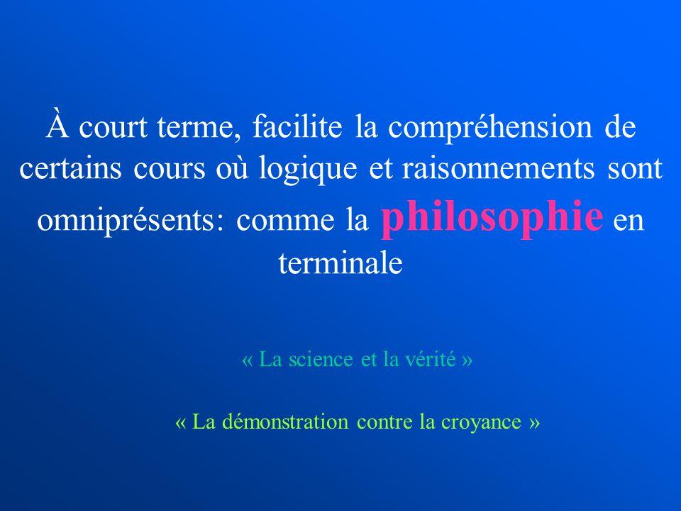 À court terme, facilite la compréhension de certains cours où logique et raisonnements sont omniprésents: comme la philosophie en terminale