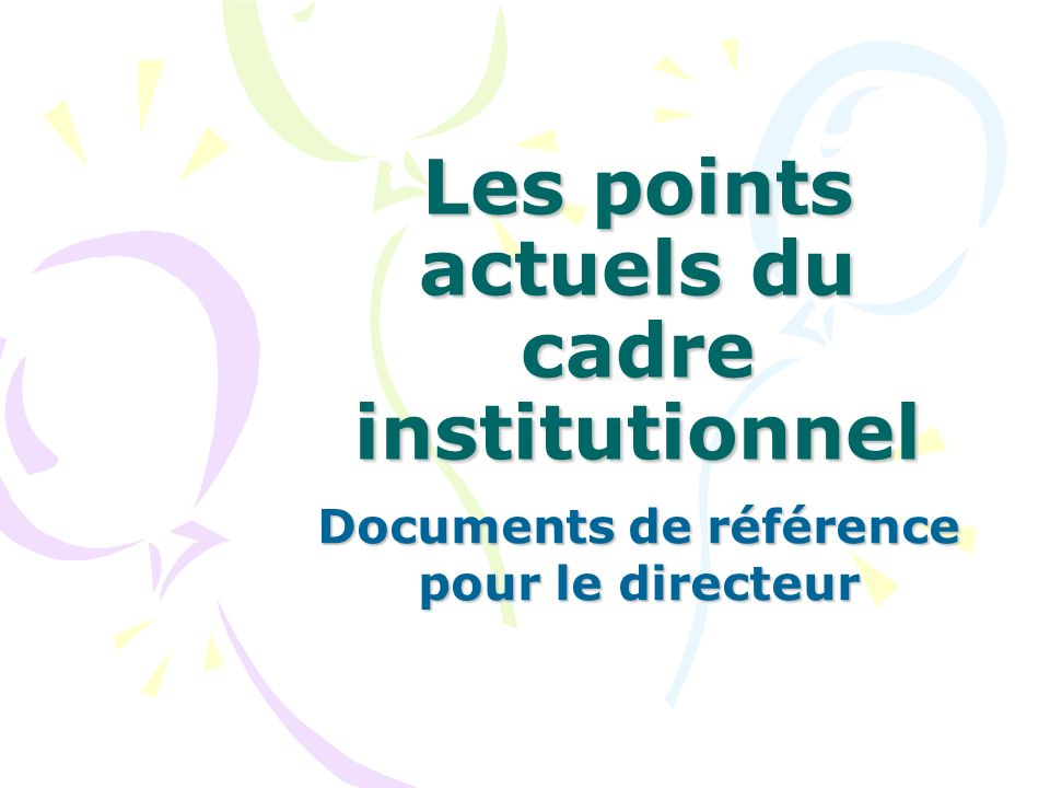 Les points actuels du cadre institutionnel