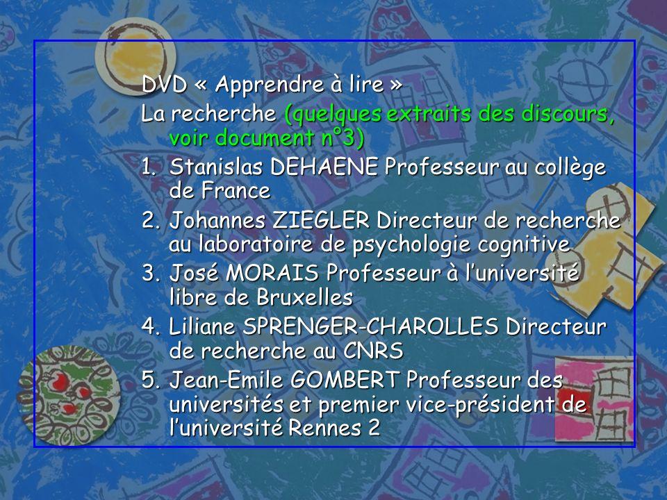 DVD « Apprendre à lire » La recherche (quelques extraits des discours, voir document n°3) Stanislas DEHAENE Professeur au collège de France.