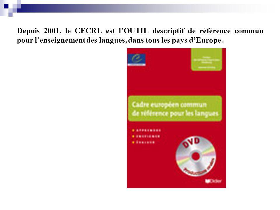 Depuis 2001, le CECRL est l'OUTIL descriptif de référence commun pour l'enseignement des langues, dans tous les pays d'Europe.