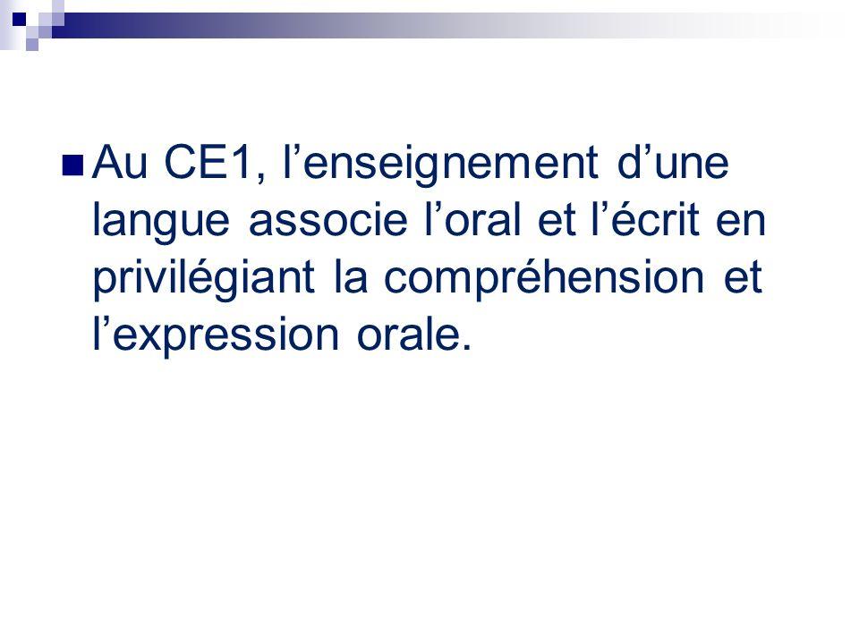 Au CE1, l'enseignement d'une langue associe l'oral et l'écrit en privilégiant la compréhension et l'expression orale.