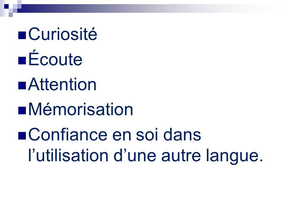 Curiosité Écoute Attention Mémorisation Confiance en soi dans l'utilisation d'une autre langue.