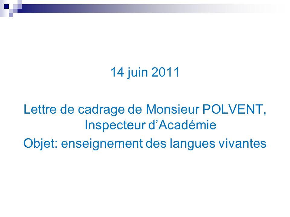 14 juin 2011 Lettre de cadrage de Monsieur POLVENT, Inspecteur d'Académie Objet: enseignement des langues vivantes