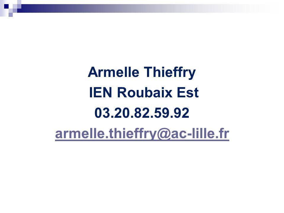 Armelle Thieffry IEN Roubaix Est 03. 20. 82. 59. 92 armelle