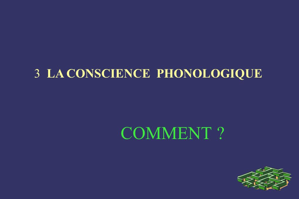 3 LA CONSCIENCE PHONOLOGIQUE COMMENT