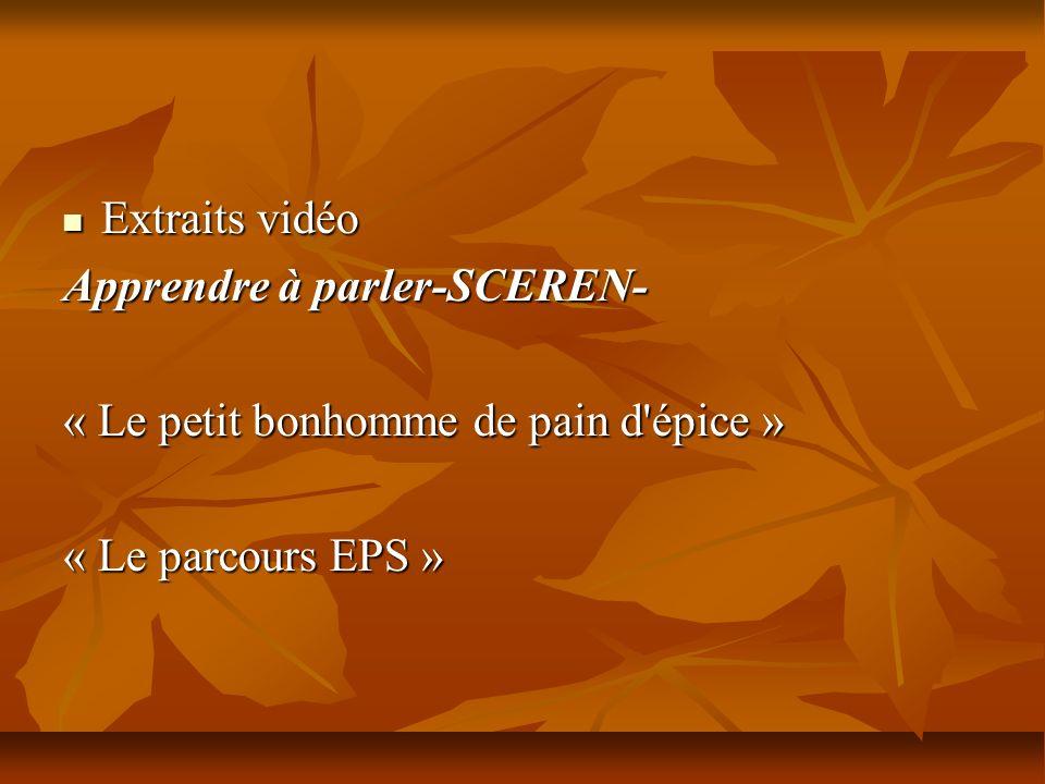 Extraits vidéo Apprendre à parler-SCEREN- « Le petit bonhomme de pain d épice » « Le parcours EPS »