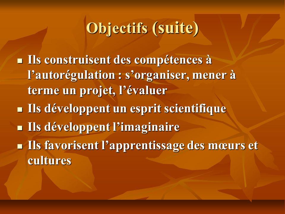 Objectifs (suite) Ils construisent des compétences à l'autorégulation : s'organiser, mener à terme un projet, l'évaluer.