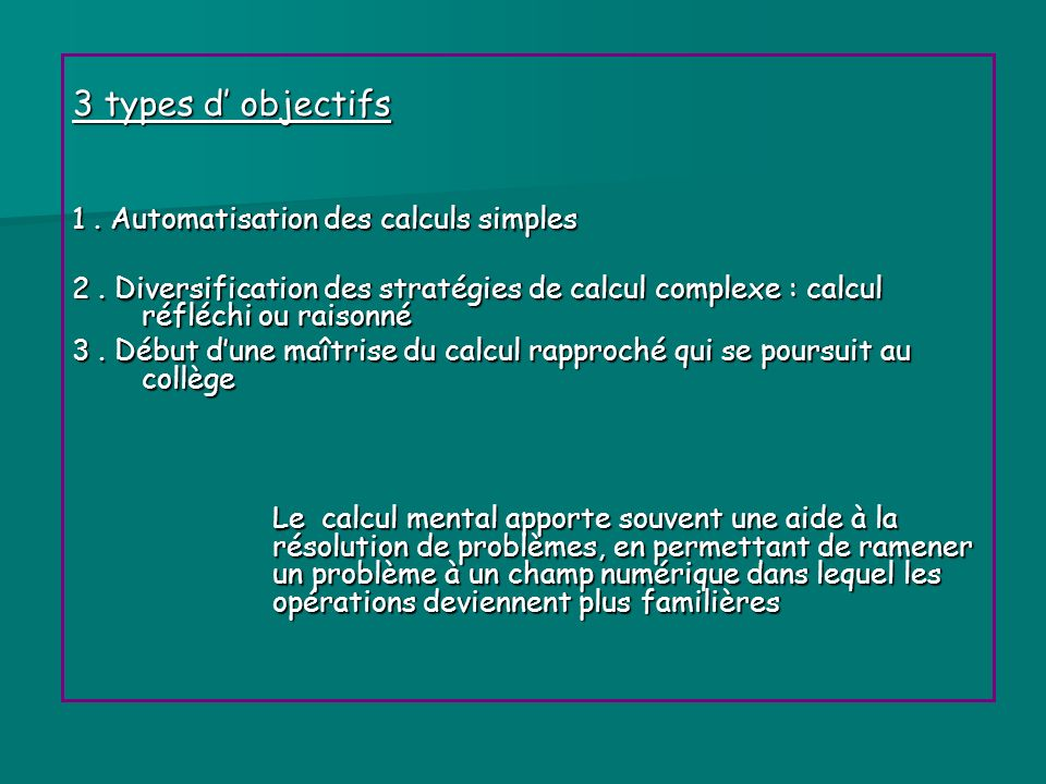 3 types d' objectifs 1 . Automatisation des calculs simples