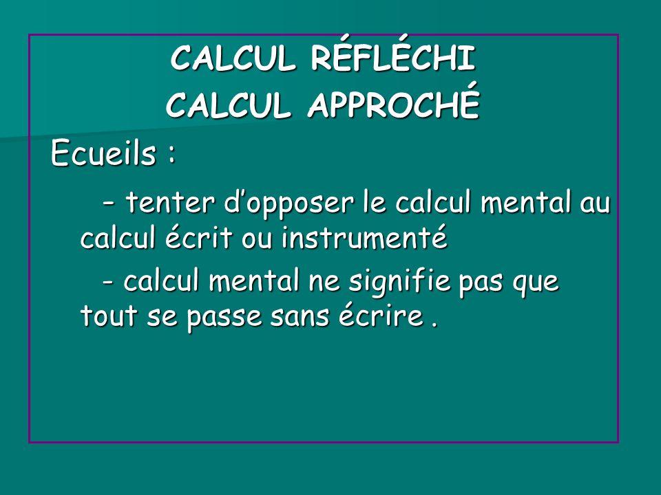 - tenter d'opposer le calcul mental au calcul écrit ou instrumenté