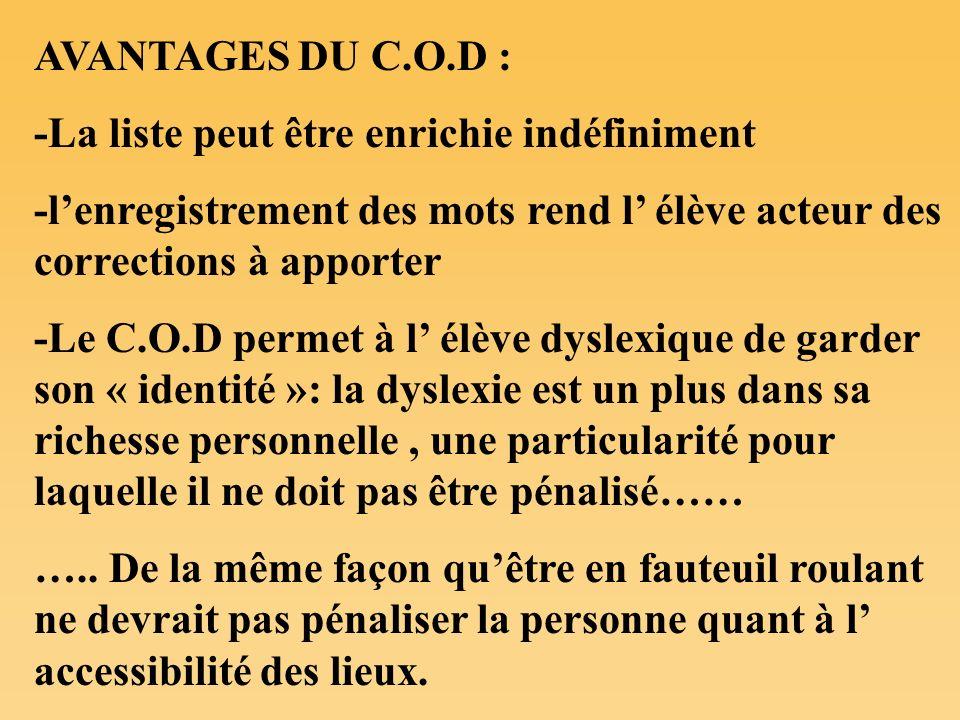 AVANTAGES DU C.O.D : -La liste peut être enrichie indéfiniment. -l'enregistrement des mots rend l' élève acteur des corrections à apporter.