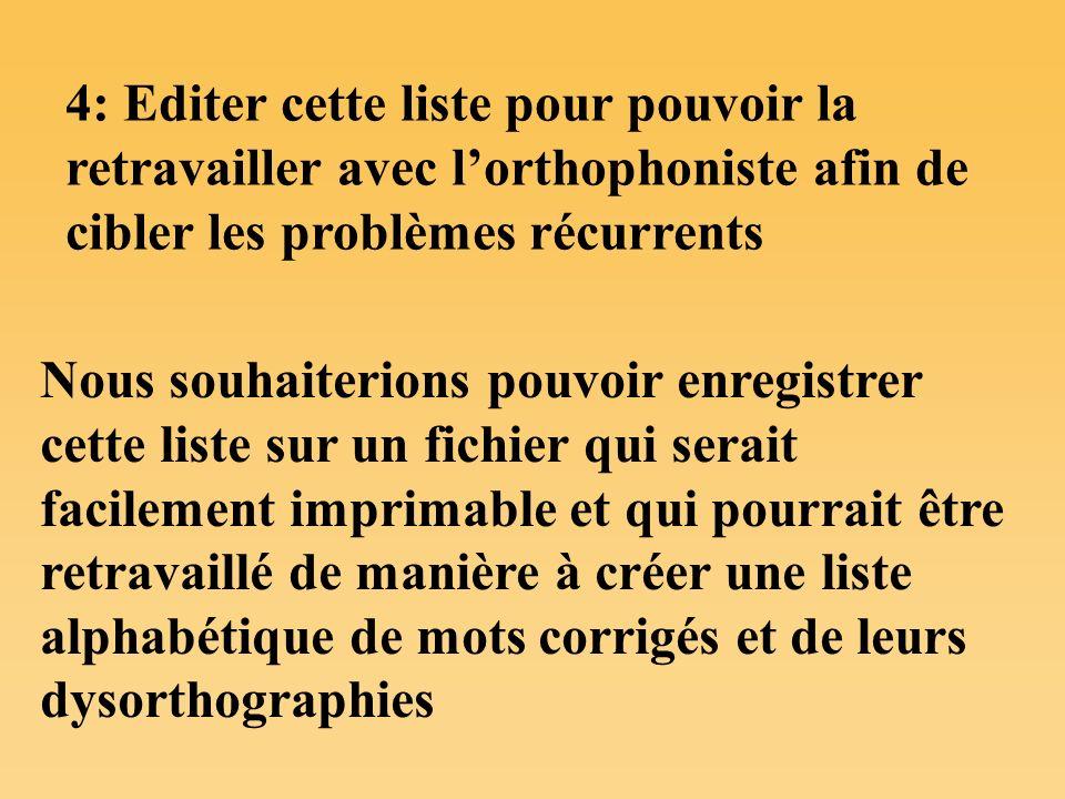 4: Editer cette liste pour pouvoir la retravailler avec l'orthophoniste afin de cibler les problèmes récurrents