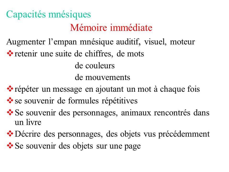 Capacités mnésiques Mémoire immédiate