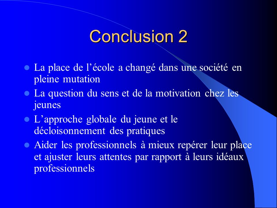 Conclusion 2 La place de l'école a changé dans une société en pleine mutation. La question du sens et de la motivation chez les jeunes.