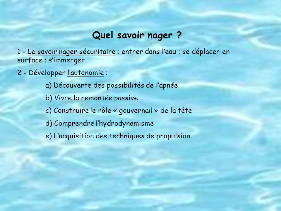 Quel savoir nager 1 - Le savoir nager sécuritaire : entrer dans l'eau ; se déplacer en surface ; s'immerger.