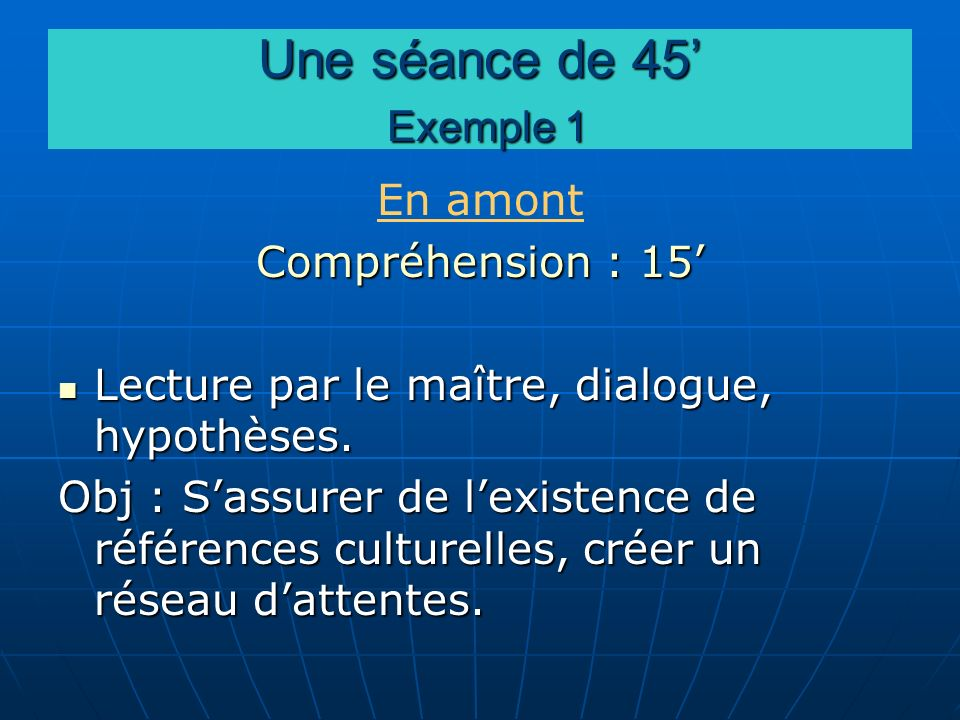 Une séance de 45' Exemple 1 En amont Compréhension : 15'