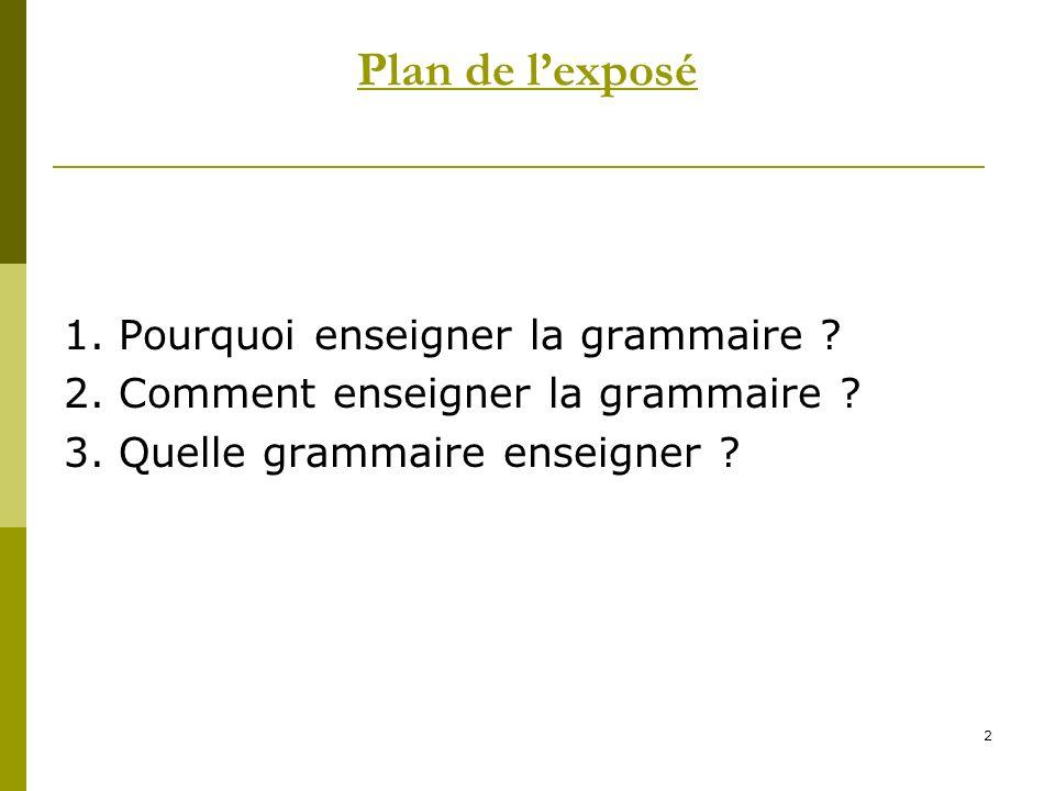 Plan de l'exposé 1. Pourquoi enseigner la grammaire