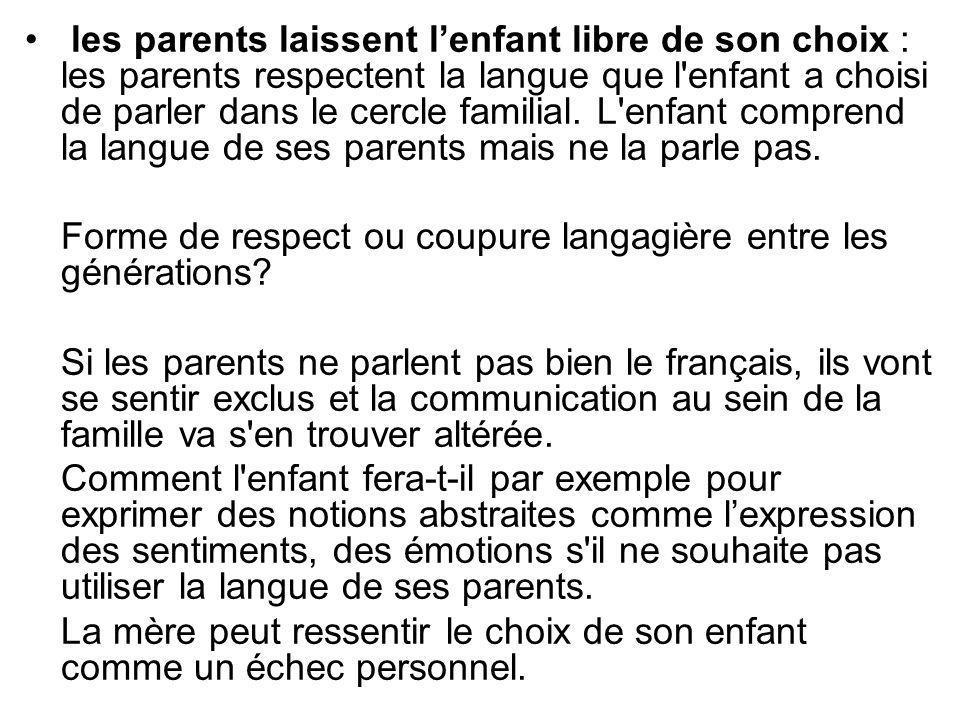 les parents laissent l'enfant libre de son choix : les parents respectent la langue que l enfant a choisi de parler dans le cercle familial. L enfant comprend la langue de ses parents mais ne la parle pas.