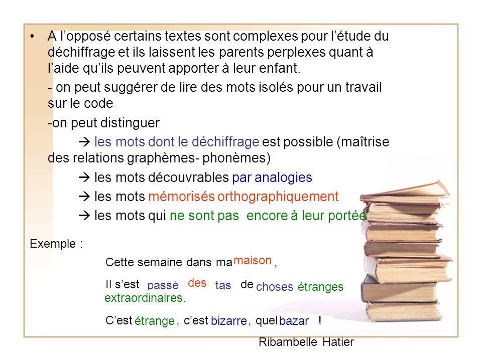 - on peut suggérer de lire des mots isolés pour un travail sur le code