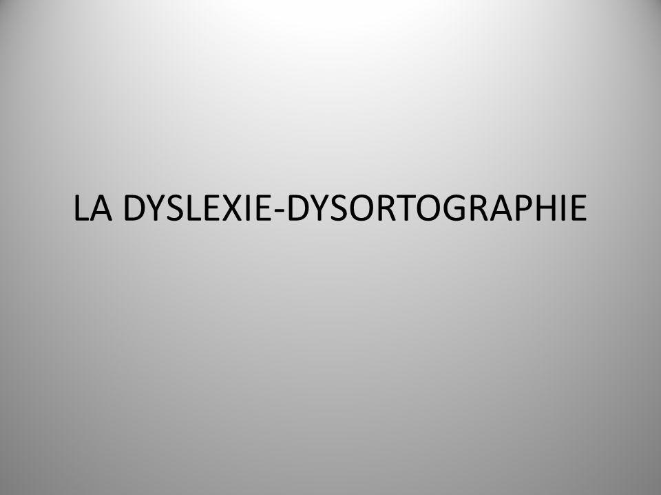 LA DYSLEXIE-DYSORTOGRAPHIE