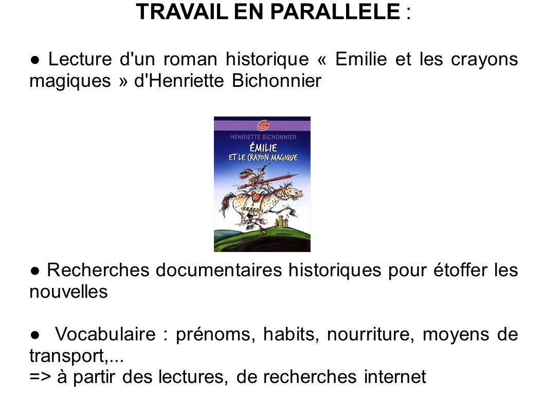 TRAVAIL EN PARALLELE : ● Lecture d un roman historique « Emilie et les crayons magiques » d Henriette Bichonnier.