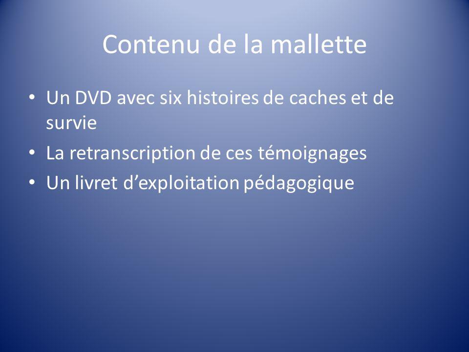Contenu de la malletteUn DVD avec six histoires de caches et de survie. La retranscription de ces témoignages.