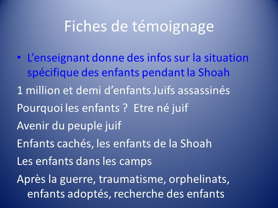 Fiches de témoignageL'enseignant donne des infos sur la situation spécifique des enfants pendant la Shoah.