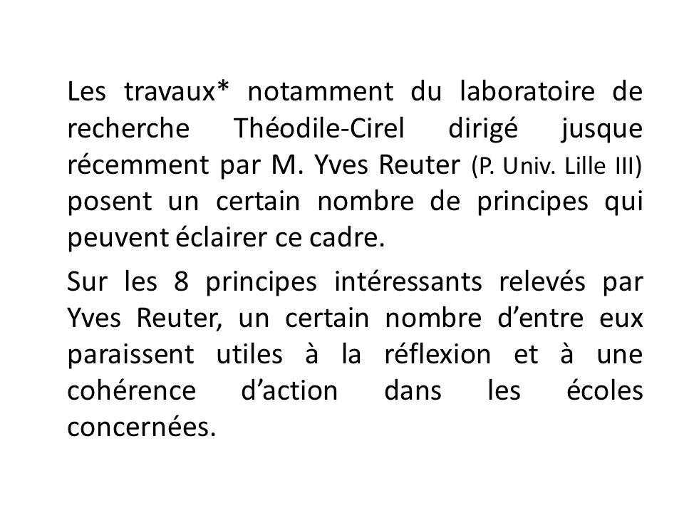Les travaux* notamment du laboratoire de recherche Théodile-Cirel dirigé jusque récemment par M. Yves Reuter (P. Univ. Lille III) posent un certain nombre de principes qui peuvent éclairer ce cadre.