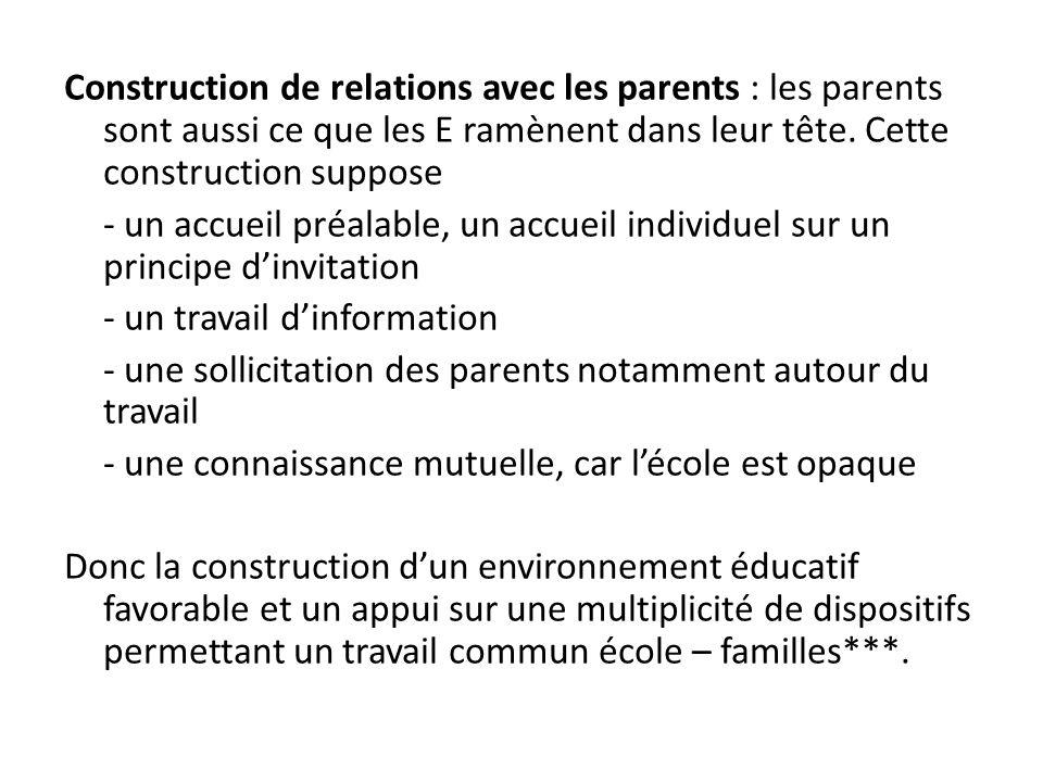 Construction de relations avec les parents : les parents sont aussi ce que les E ramènent dans leur tête. Cette construction suppose
