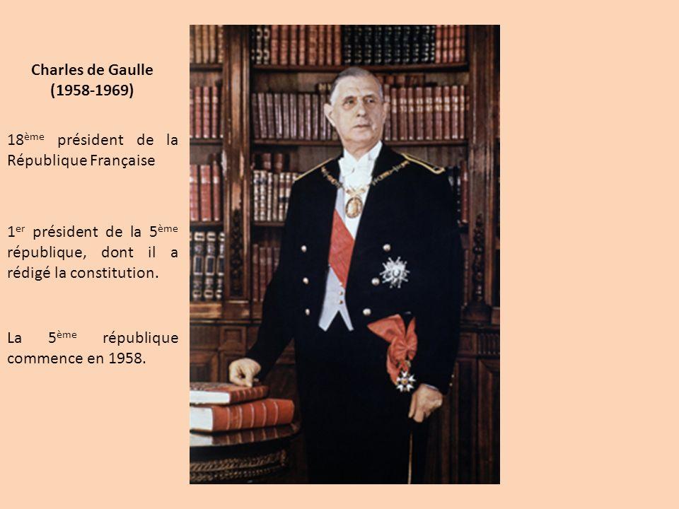 Charles de Gaulle (1958-1969) 18ème président de la République Française. 1er président de la 5ème république, dont il a rédigé la constitution.