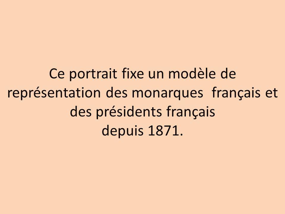 Ce portrait fixe un modèle de représentation des monarques français et des présidents français