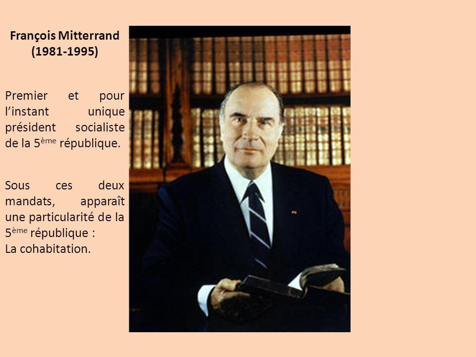 François Mitterrand (1981-1995) Premier et pour l'instant unique président socialiste de la 5ème république.