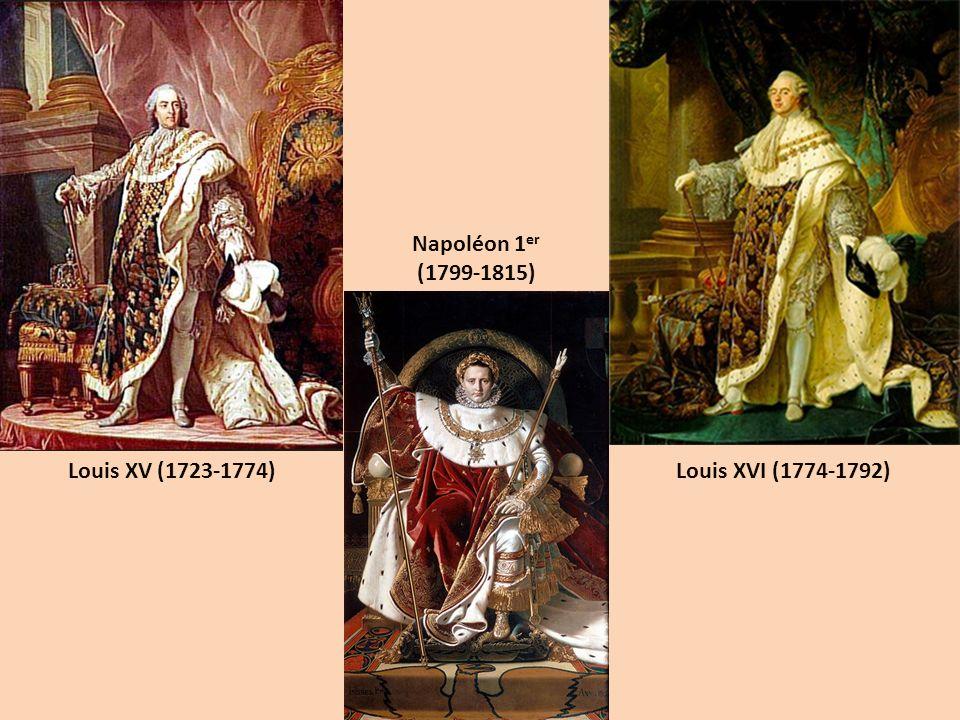 Louis XV (1723-1774) Louis XVI (1774-1792) Napoléon 1er (1799-1815)