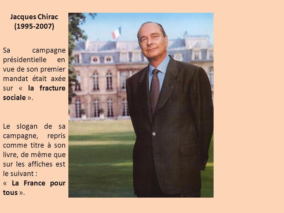 Jacques Chirac (1995-2007) Sa campagne présidentielle en vue de son premier mandat était axée sur « la fracture sociale ».